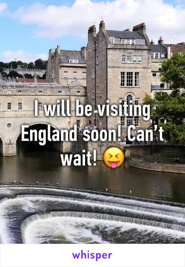 I will be visiting England soon! Can't wait! 😝
