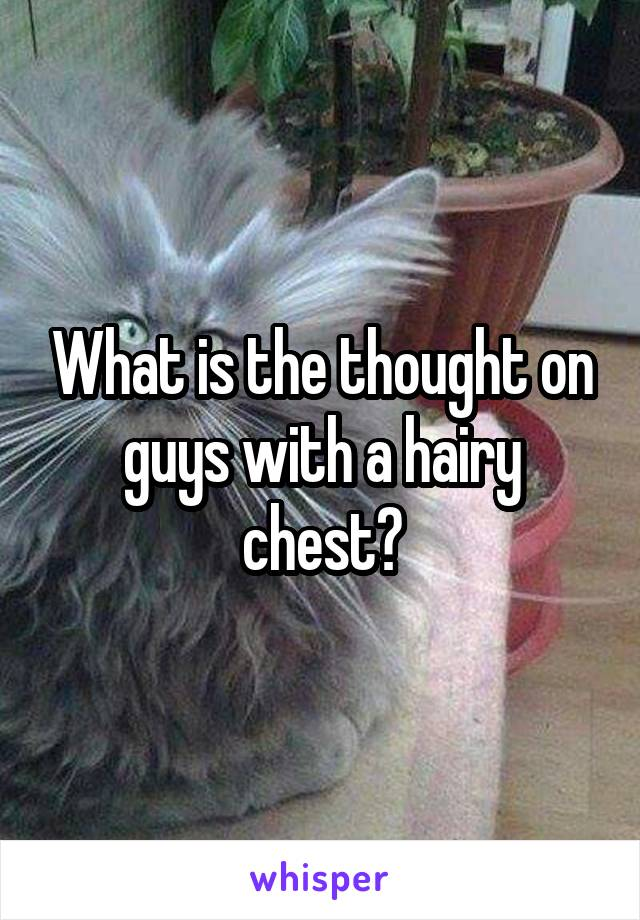 What is the thought on guys with a hairy chest?