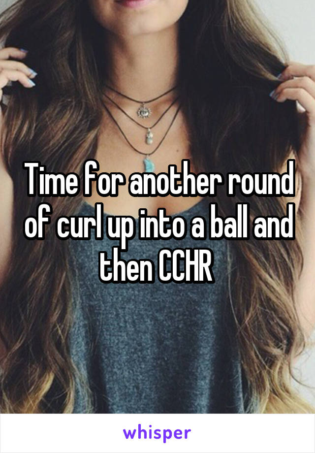 Time for another round of curl up into a ball and then CCHR