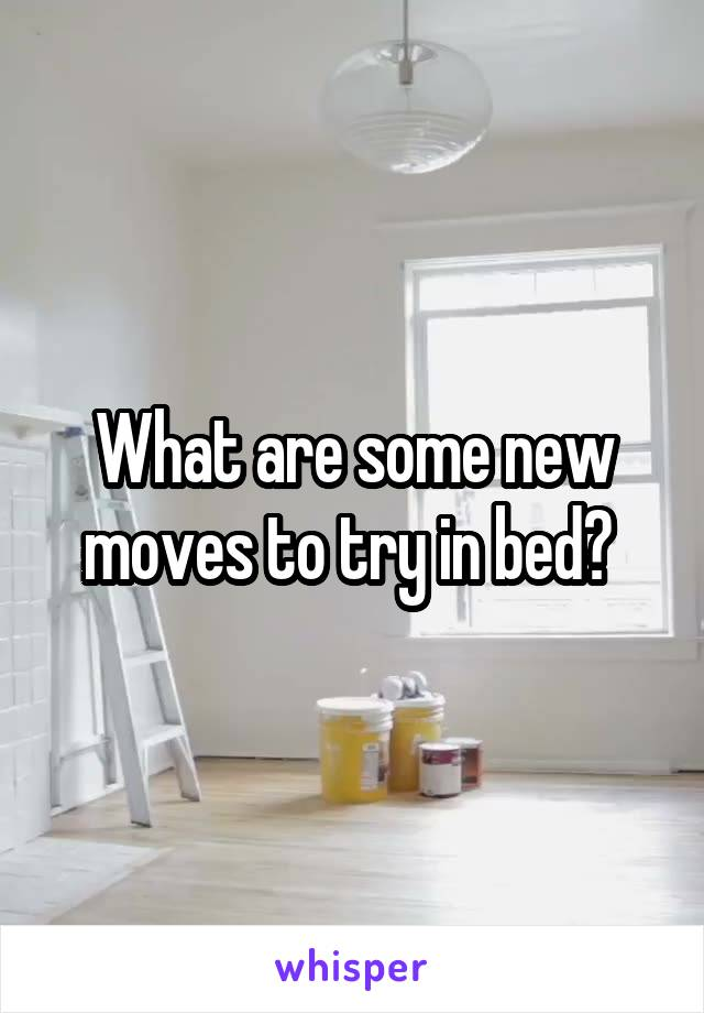 What are some new moves to try in bed?