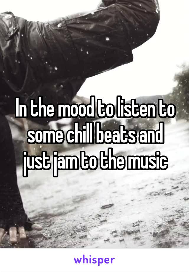 In the mood to listen to some chill beats and just jam to the music