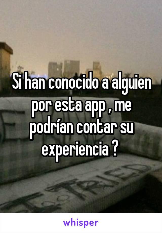 Si han conocido a alguien por esta app , me podrían contar su experiencia ?
