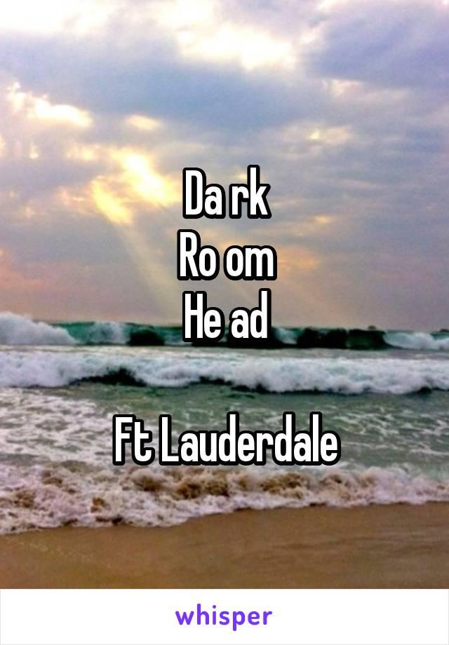 Da rk Ro om He ad  Ft Lauderdale