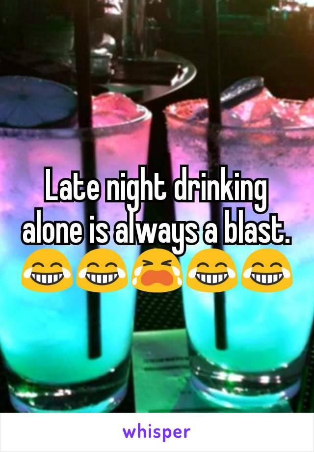 Late night drinking alone is always a blast. 😂😂😭😂😂