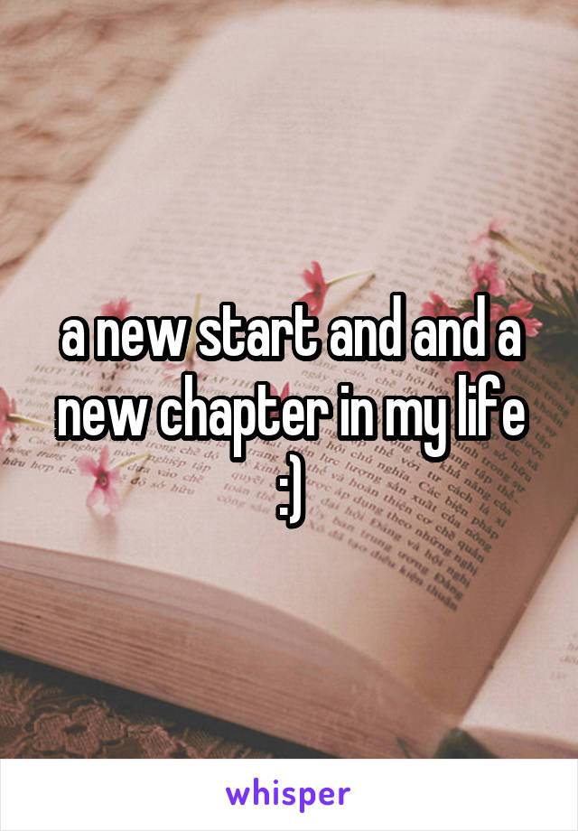 a new start and and a new chapter in my life :)