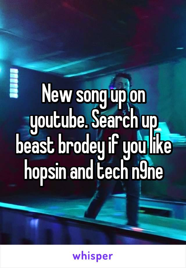 New song up on youtube. Search up beast brodey if you like hopsin and tech n9ne