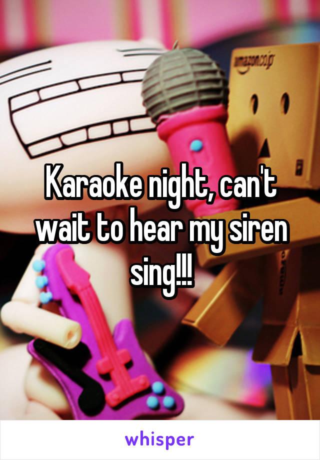 Karaoke night, can't wait to hear my siren sing!!!