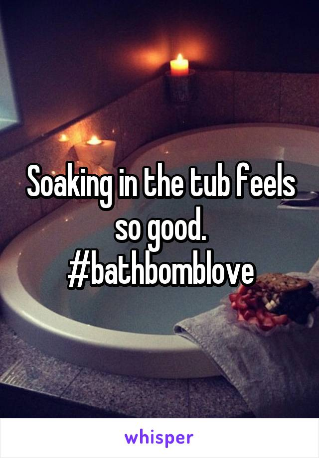 Soaking in the tub feels so good. #bathbomblove