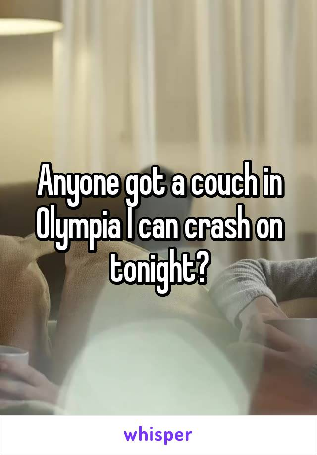 Anyone got a couch in Olympia I can crash on tonight?