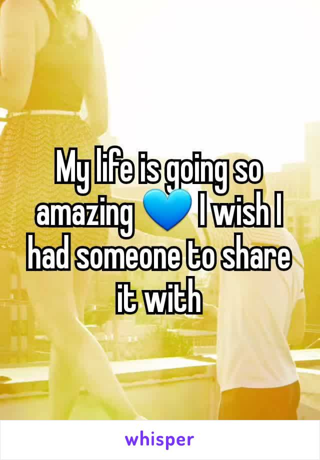 My life is going so amazing 💙 I wish I had someone to share it with