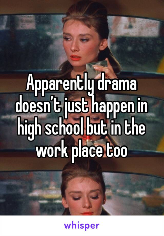 Apparently drama doesn't just happen in high school but in the work place too