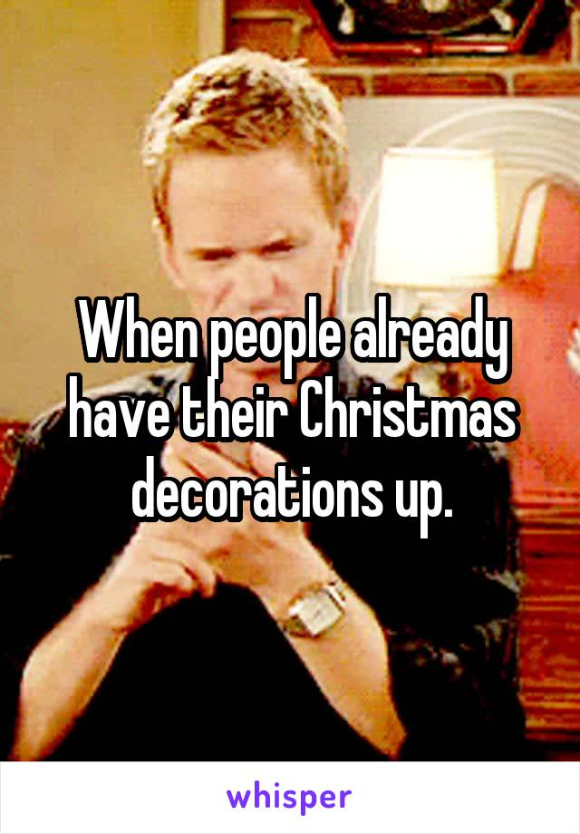 When people already have their Christmas decorations up.