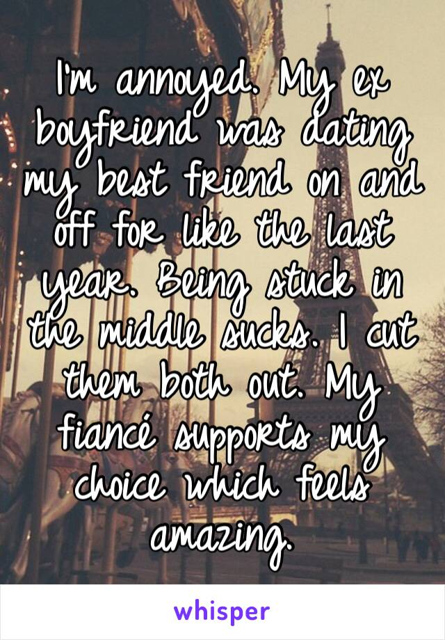 best friend dating my ex boyfriends like each other