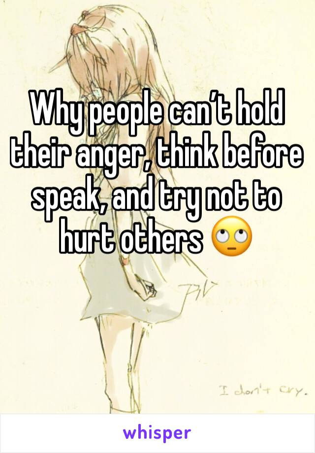 Why people can't hold their anger, think before speak, and try not to hurt others 🙄