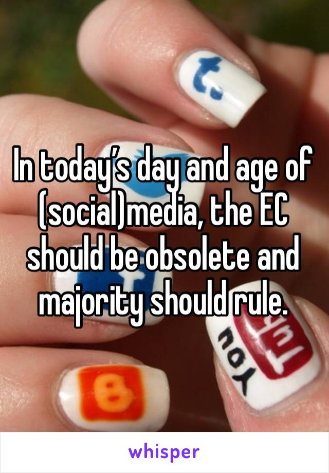 In today's day and age of (social)media, the EC should be obsolete and majority should rule.