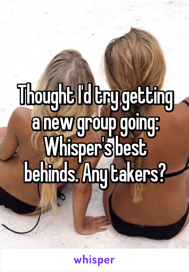 Thought I'd try getting a new group going: Whisper's best behinds. Any takers?
