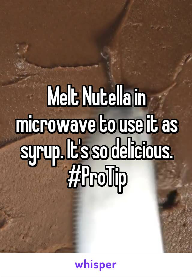 Melt Nutella in microwave to use it as syrup. It's so delicious. #ProTip
