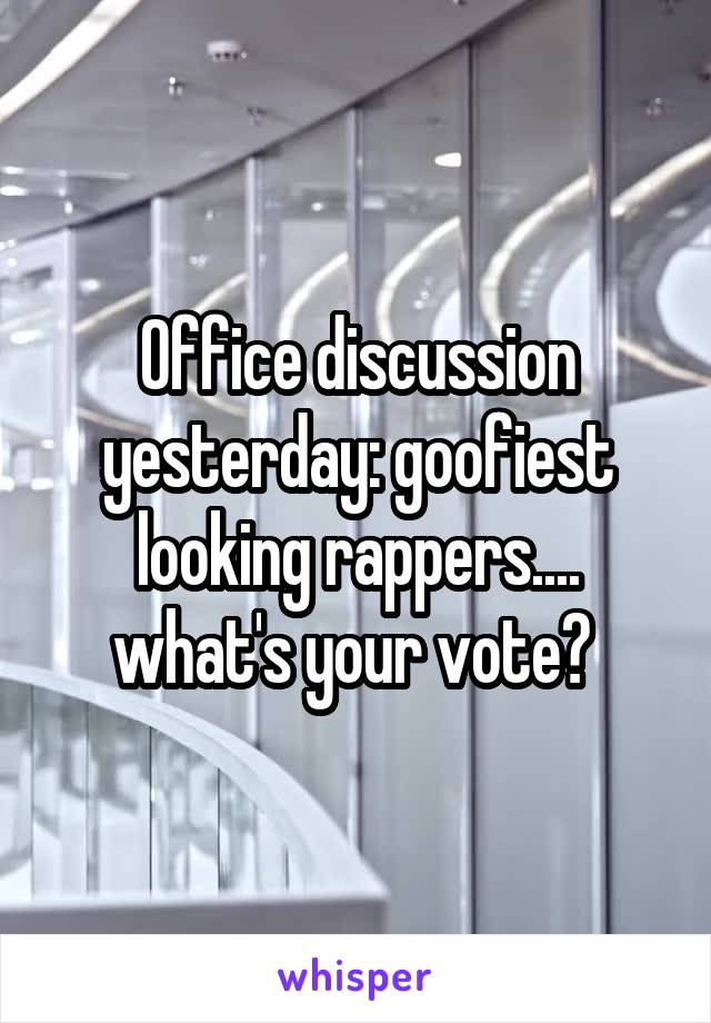 Office discussion yesterday: goofiest looking rappers.... what's your vote?