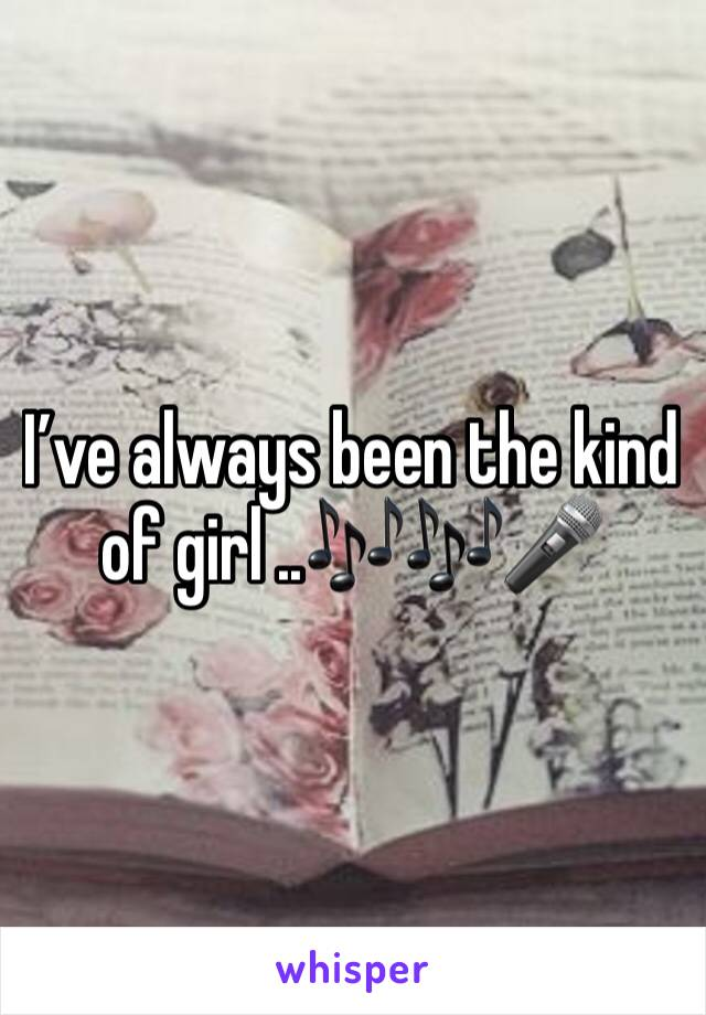 I've always been the kind of girl ..🎶🎶🎤