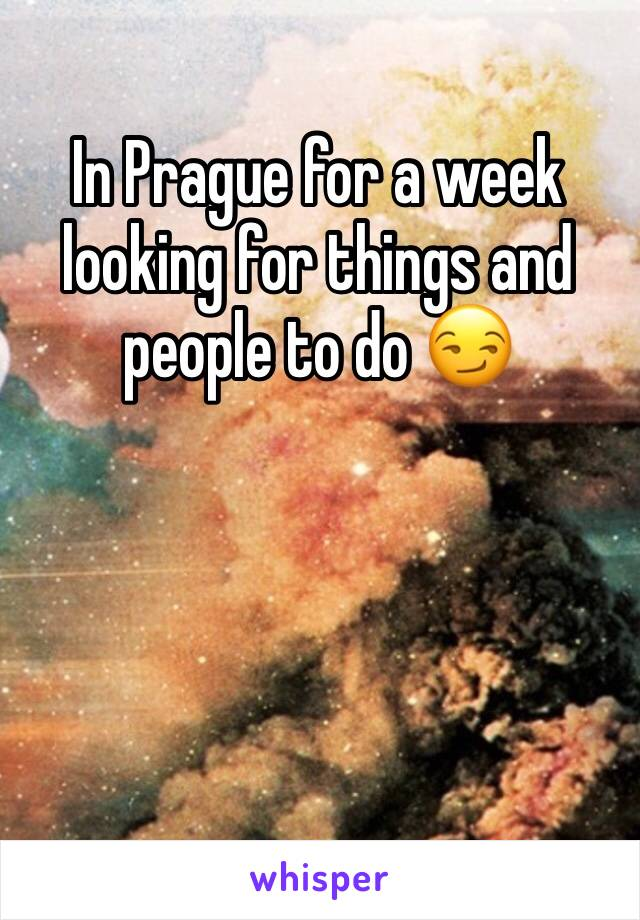 In Prague for a week looking for things and people to do 😏
