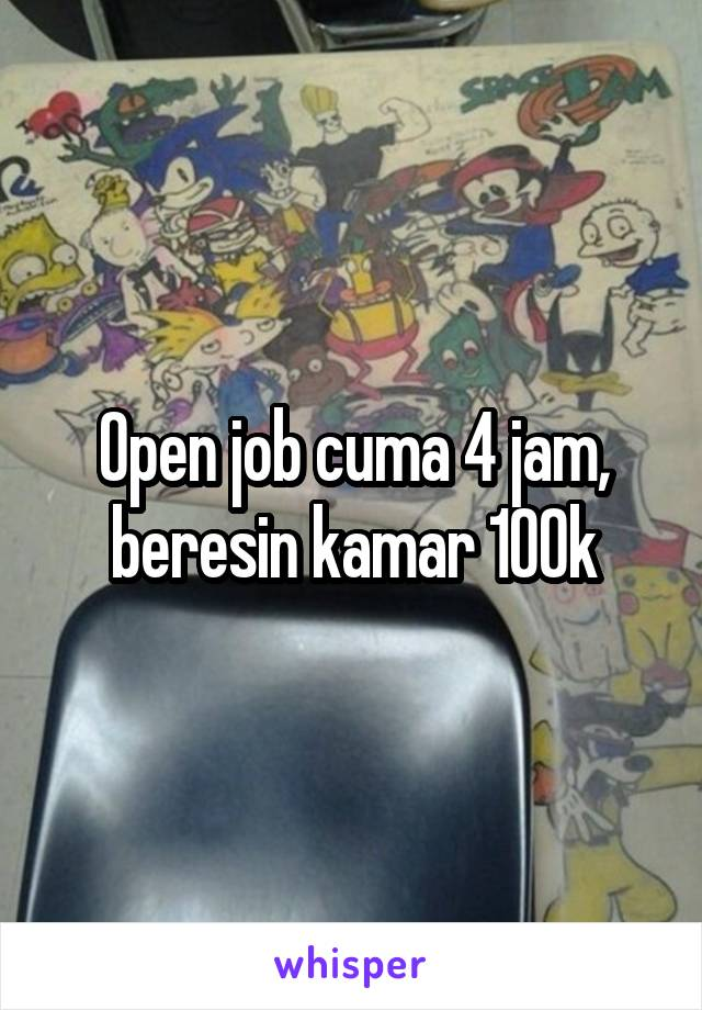 Open job cuma 4 jam, beresin kamar 100k