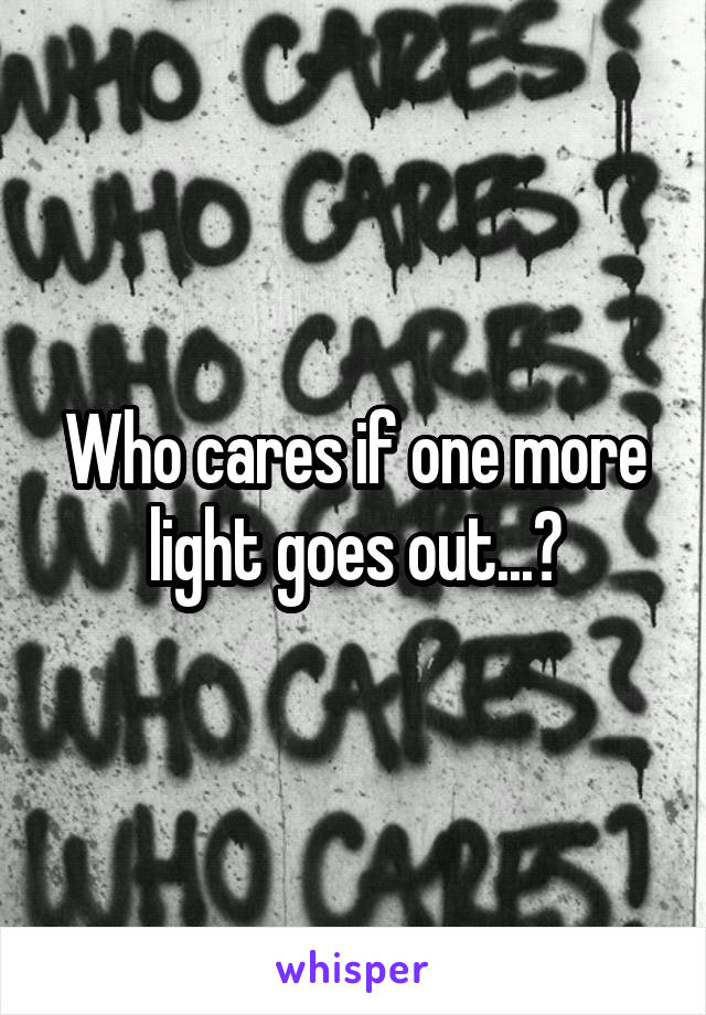 Who cares if one more light goes out...?