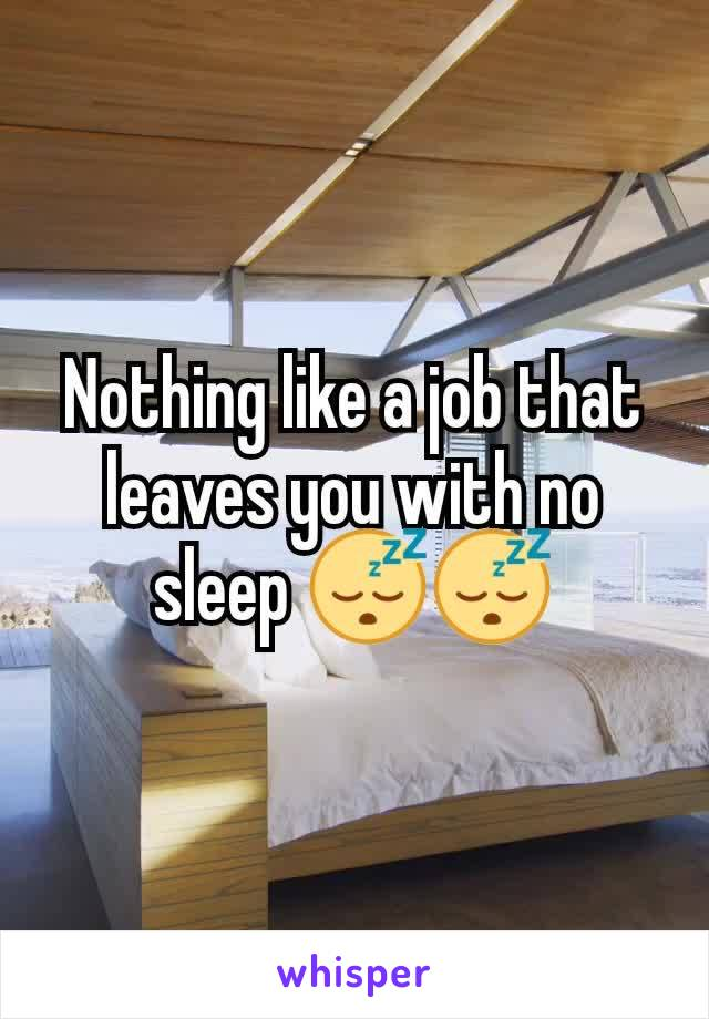 Nothing like a job that leaves you with no sleep 😴😴