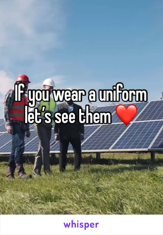 If you wear a uniform let's see them ❤️