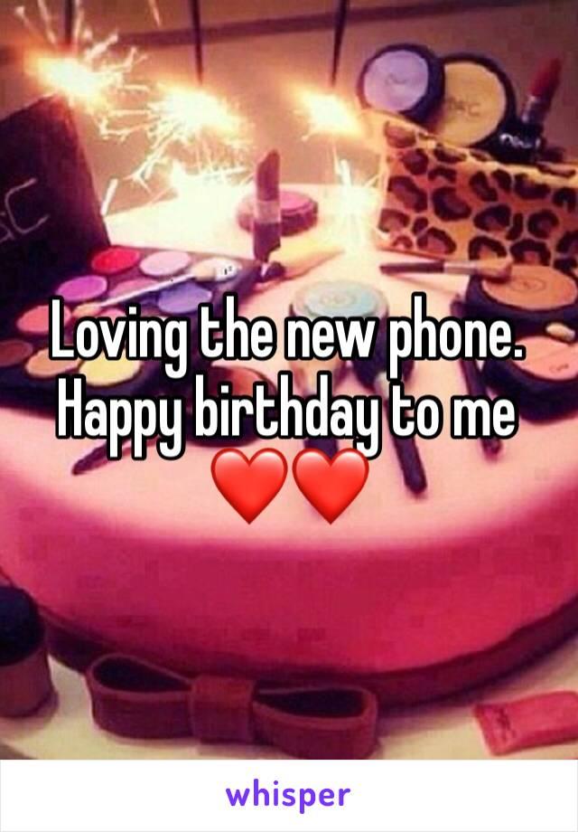 Loving the new phone. Happy birthday to me ❤️❤️