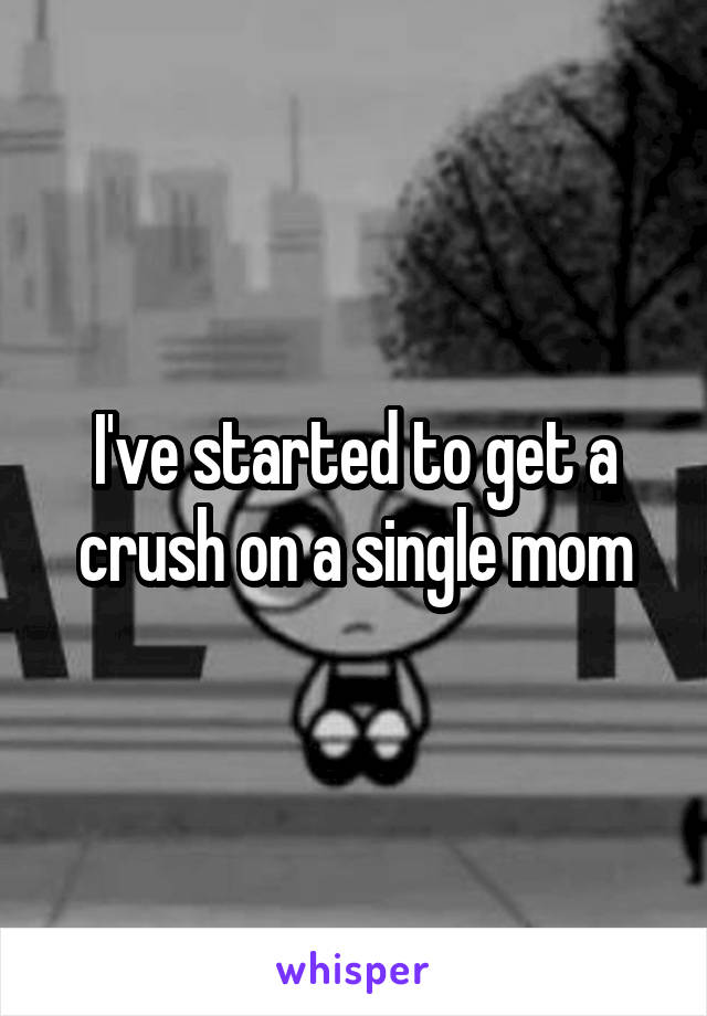 I've started to get a crush on a single mom