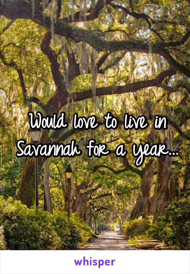 Would love to live in Savannah for a year...