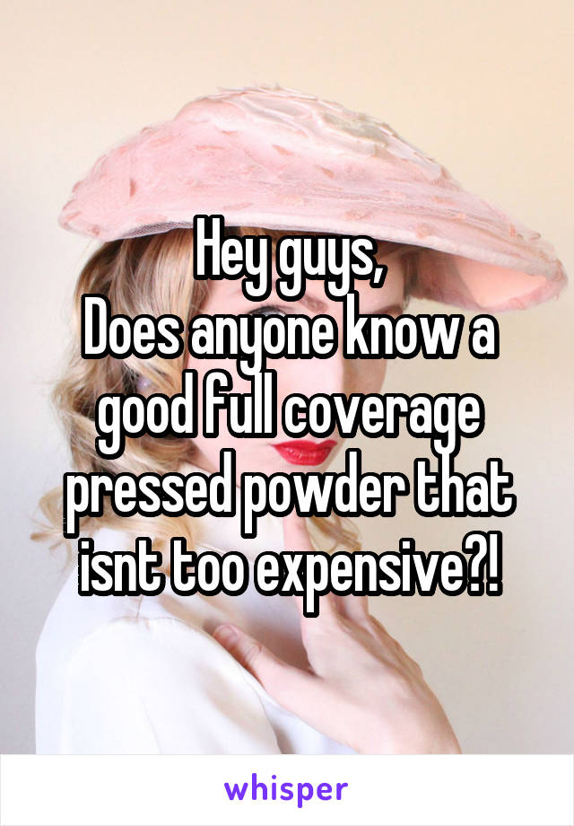 Hey guys, Does anyone know a good full coverage pressed powder that isnt too expensive?!