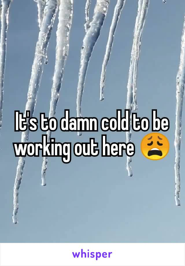 It's to damn cold to be working out here 😩