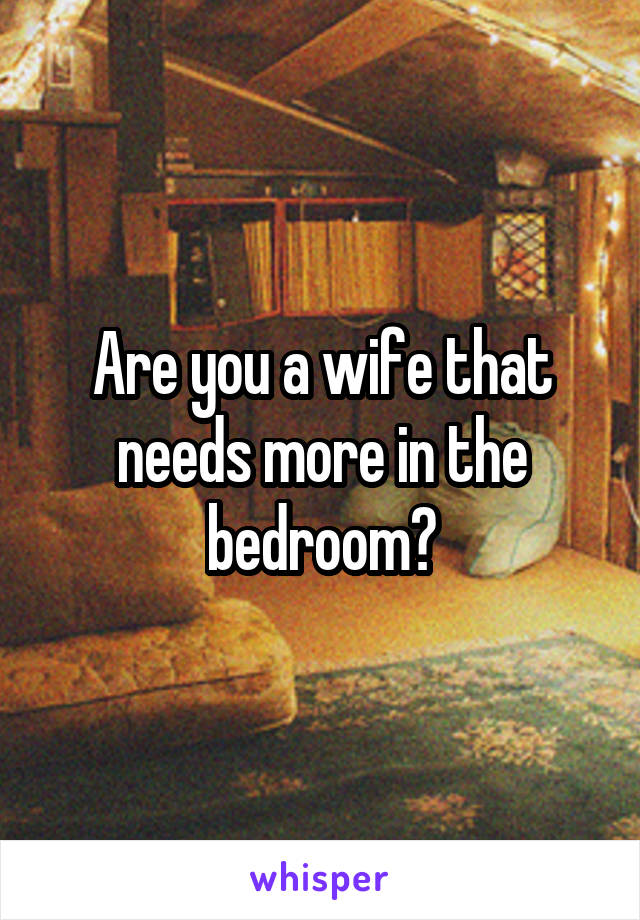 Are you a wife that needs more in the bedroom?