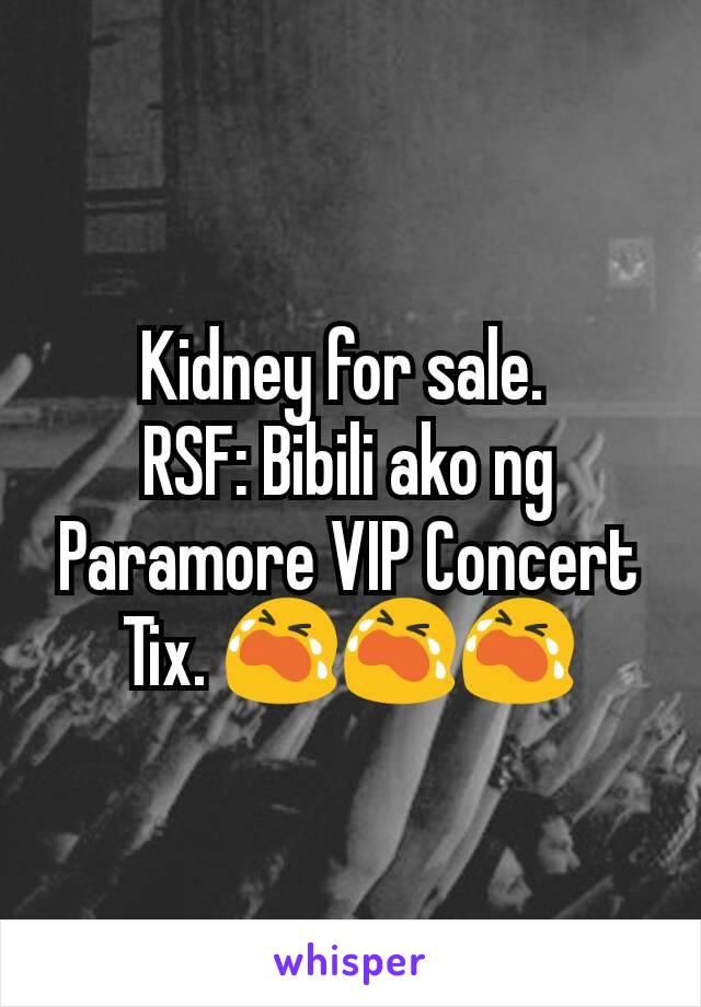 Kidney for sale.  RSF: Bibili ako ng Paramore VIP Concert Tix. 😭😭😭