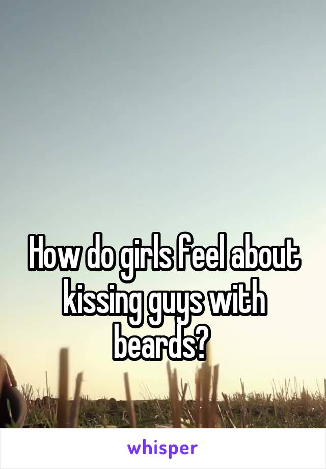 How do girls feel about kissing guys with beards?