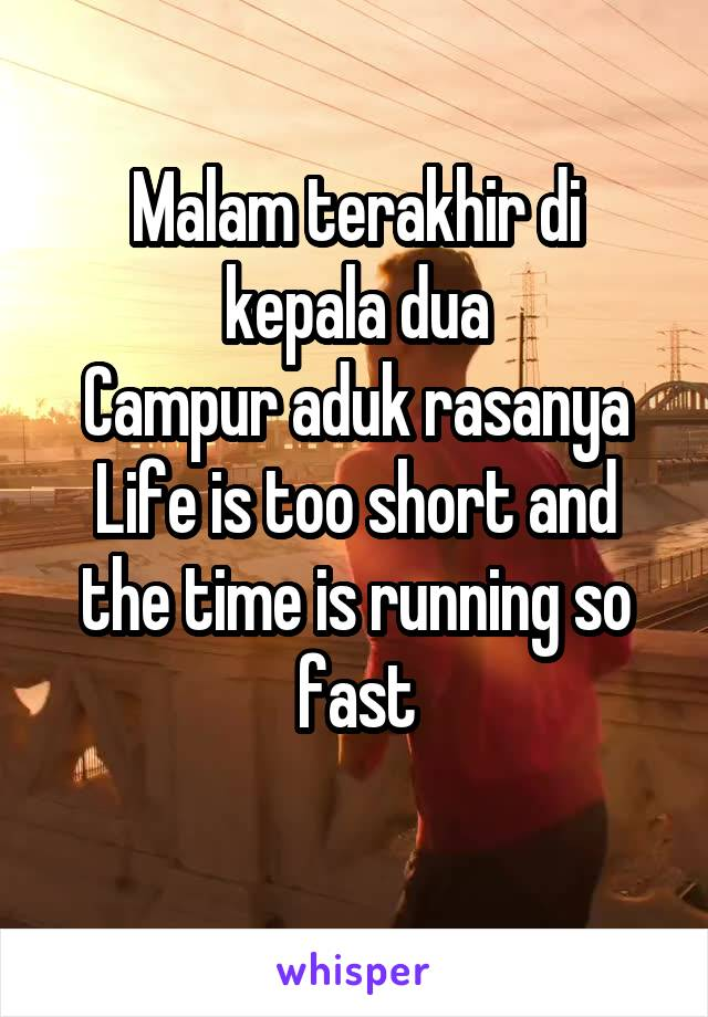 Malam terakhir di kepala dua Campur aduk rasanya Life is too short and the time is running so fast