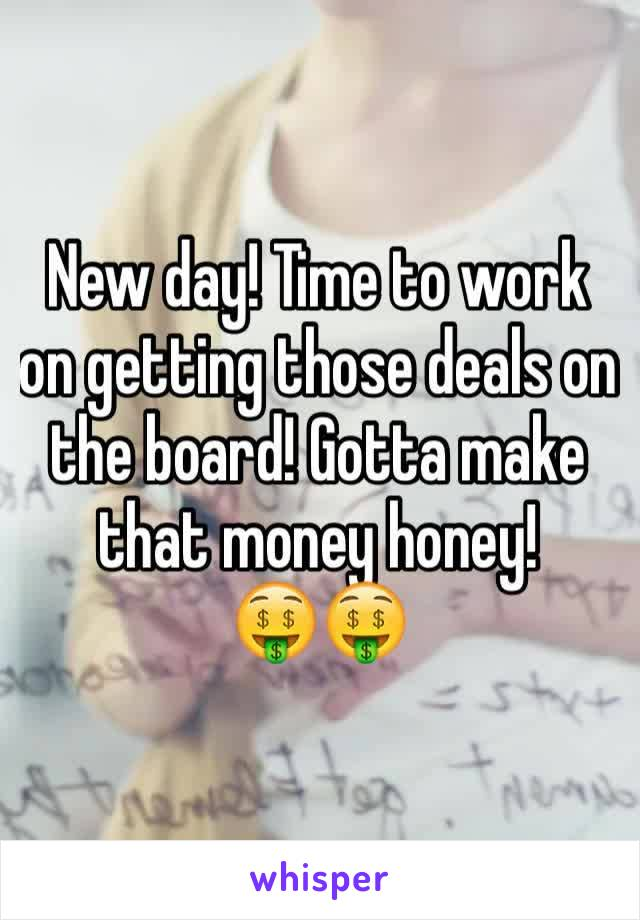 New day! Time to work on getting those deals on the board! Gotta make that money honey!  🤑🤑