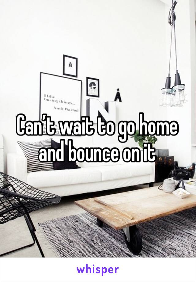 Can't wait to go home and bounce on it