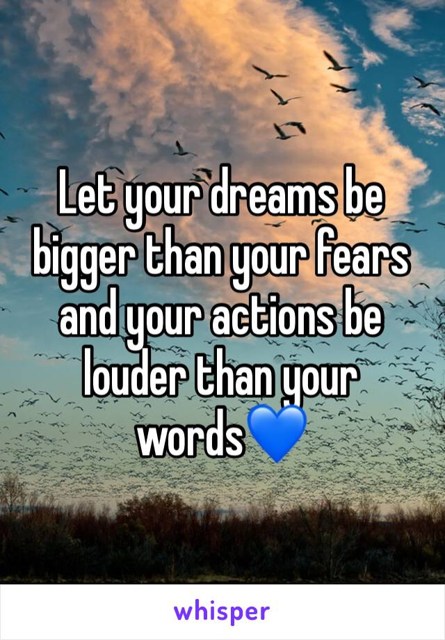 Let your dreams be bigger than your fears and your actions be louder than your words💙