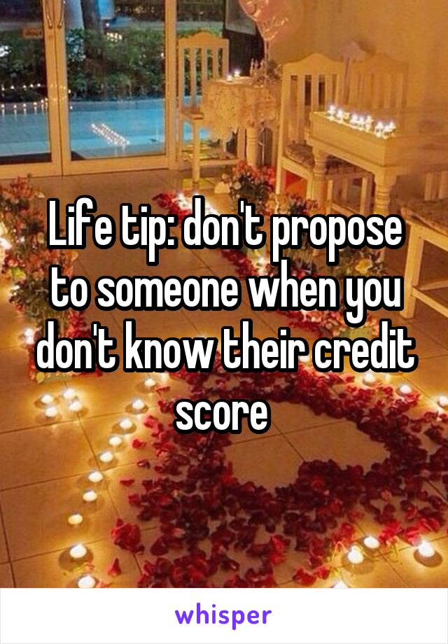 Life tip: don't propose to someone when you don't know their credit score