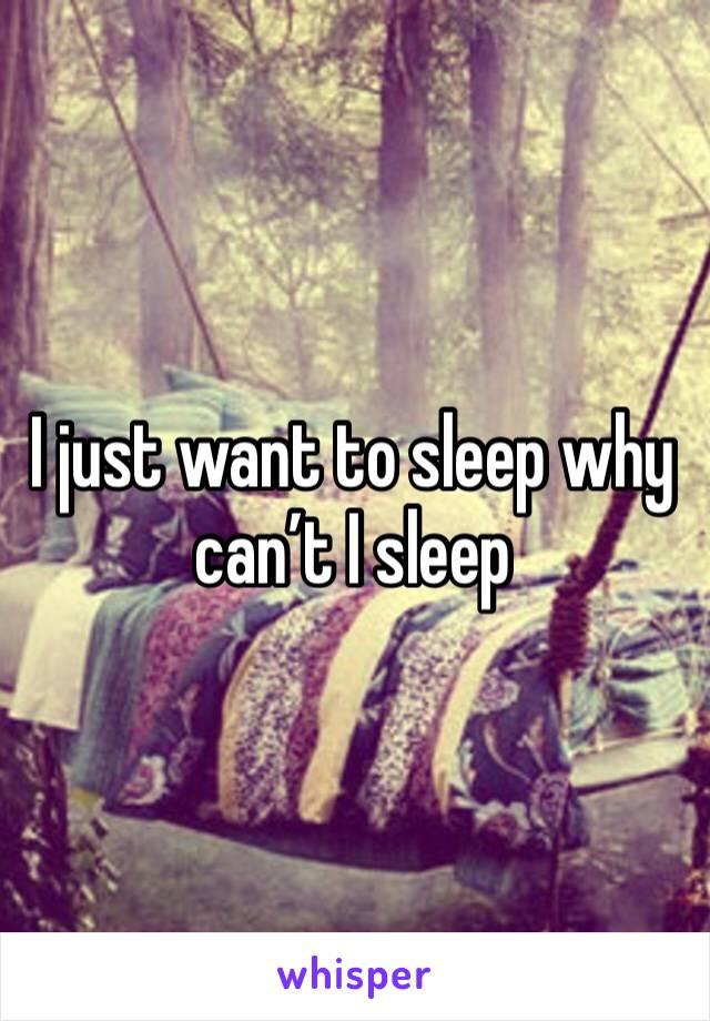 I just want to sleep why can't I sleep