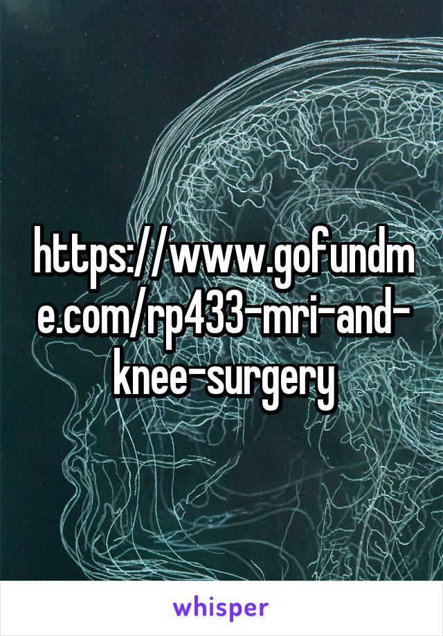 https://www.gofundme.com/rp433-mri-and-knee-surgery