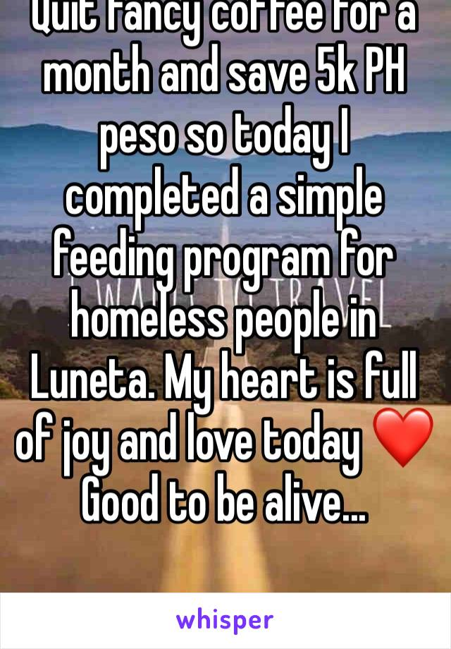 Quit fancy coffee for a month and save 5k PH peso so today I completed a simple feeding program for homeless people in Luneta. My heart is full of joy and love today ❤️ Good to be alive...