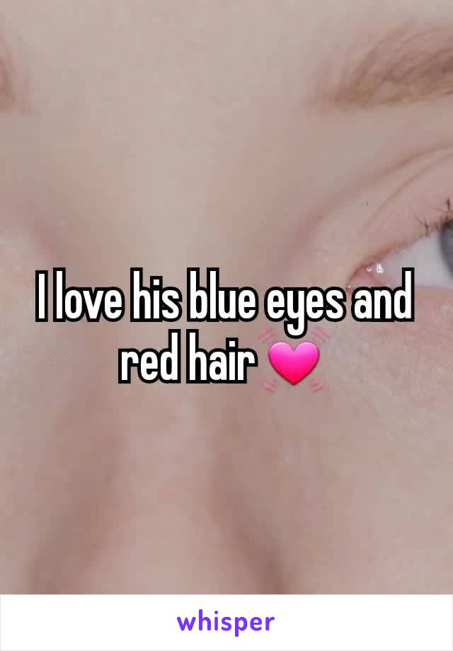 I love his blue eyes and red hair💓