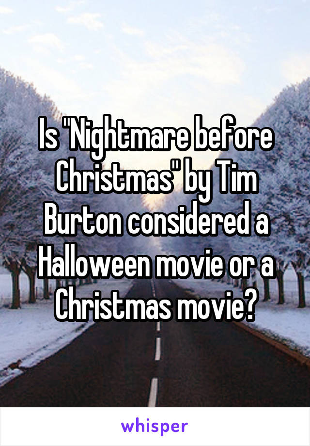 """Is """"Nightmare before Christmas"""" by Tim Burton considered a Halloween movie or a Christmas movie?"""