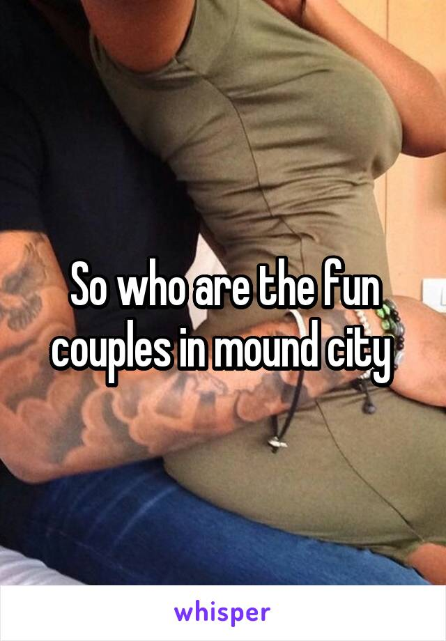 So who are the fun couples in mound city