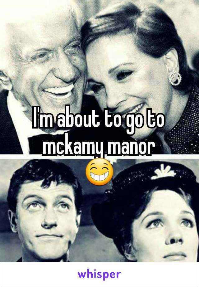 I'm about to go to mckamy manor 😁