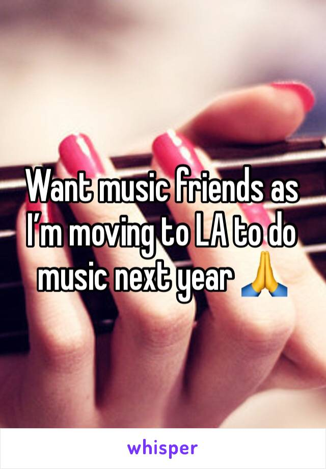Want music friends as I'm moving to LA to do music next year 🙏
