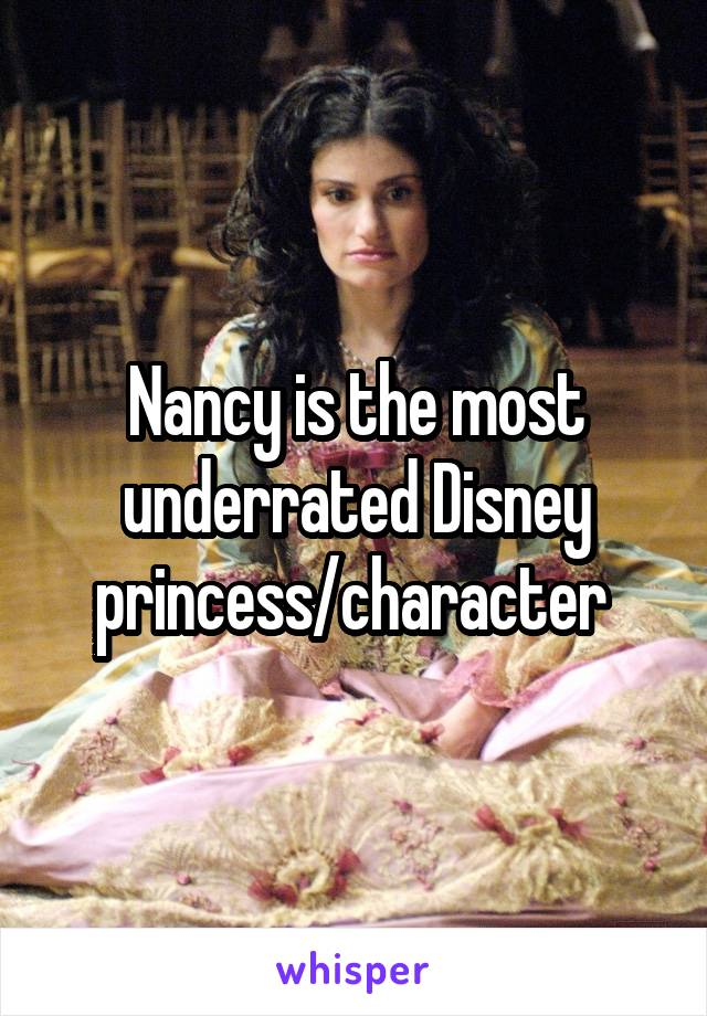 Nancy is the most underrated Disney princess/character